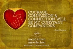Courage Compassion and Connection will be my constant companions.